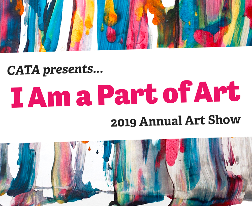 "CATA presents ""I Am a Part of Art"" 2019 Annual Art Show"
