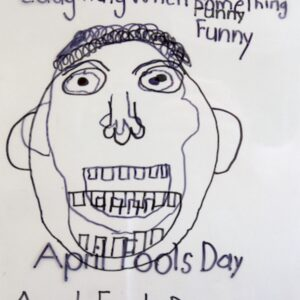 """Two black Sharpie drawings layered on top of each other using clear paper to create a double image. Both show a face with short curly hair. Text on top half of both drawings reads: """"Laughing when something funny"""" Text on bottom half of both reads: """"April Fools Day"""""""